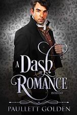 Book cover for A Dash of Romance by Paulett Golden, a Regency romance edited by Romance Refined editor Rachel Daven Skinner. Image of a gentleman in Regency period clothing staring at the viewer with a kind expression on his face.